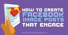 How to Create Facebook Image Posts That Engage