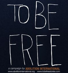 To Be Free Campaign - Abolition International
