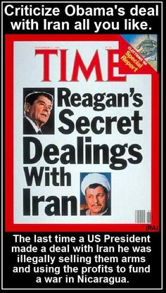Criticize Obama's deal with Iran all you like. The last time a US President made a deal with Iran, he was illegally selling them arms and using the profits to fund a war in Nicaragua.   Reagan is indisputably the worst president in US history and we pay for his BS daily -- from god/religion's infiltration of our govt to many of the border/immigration problems today. The man devastated this country.
