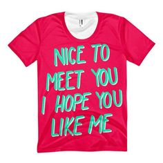 The 'Nice To Meet You, I Hope You Like Me' tee! Perfect for blind dates, job interviews, and meeting your significant other's parents.Also great for court summons, and your first day as a substitute teacher.   100% polyester Durable rib neckband Made in the USA    SIZE GUIDE Guys     Chest Waist   XS 30 - 32 28 - 30   S   34 - 36   30 - 32   M   38 - 40   32 - 33   L   42 - 44   33 - 34   XL   46 - 48   36 - 38     (all measurements are in inches)  Gals     Chest Waist   S 30 - 32   25…