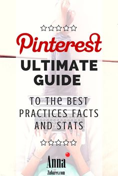 Pinterest Ultimate Guide to the Best Practices Facts and Stats. via @annazubarev