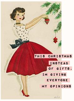 This Christmas, instead of gifts I'm giving everyone opinions - vintage retro funny quote - Christmas humor Christmas Humor, All Things Christmas, Vintage Christmas, Christmas Funny Quotes, Christmas Ideas, Christmas Wishes, Christmas Gifts, 1950s Christmas, Holiday Quote