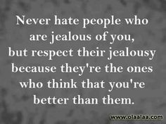 Awe :D never looked at it this way! Even though I can't stand to be around jealous people (I can just feel the negativity) they need to stop being so envious and know that they are enough :D