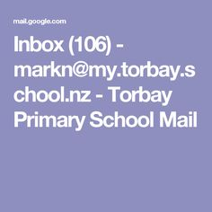Inbox (106) - markn@my.torbay.school.nz - Torbay Primary School Mail