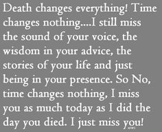 I miss you every bit today as the day you died..