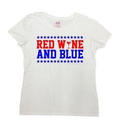 Red Wine and Blue Shirt - 4th of July/Memorial Day/Independence Day/USA Shirt - Great Gift For Anyone! Love this design? Check out our other July 4th