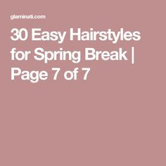 30 Easy Hairstyles for Spring Break | Page 7 of 7