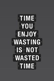 #Time you enjoy wasting is not wasted time. via  naturaselection. #TimeManagement www.albertalagrup.com