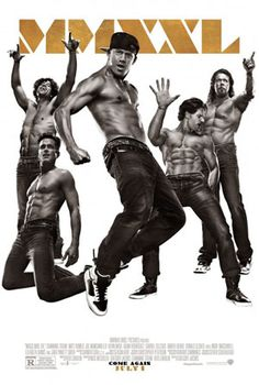 """MAGIC MIKE XXL - As I watched this movie and reflected upon the other big female fantasy movie of 2015 – """"Fifty Shades of Grey"""" – I had to wonder what the hell is wrong with the women seeing these movies."""