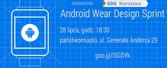 """A dla fanów, uczestników #GoogleIO 2014 kolejne wydarzenie 28 lipca w Warszawie. Cel? Zbieranie pomysłów na aplikację działającą z #AndroidWear. Więcej szczegółów tutaj http://on.fb.me/Um0Zvo ."""" oraz grafika news android wear"""