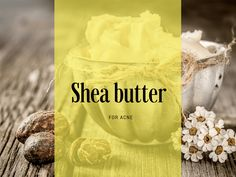 Learn about the main benefits of Shea butter for acne and see the lists of trustworthy home remedies to treat all kinds of acne. Shea Butter Face, Skin Problems, Acne Scars, Home Remedies, Benefit, Treats, Tableware, Recipes, Food