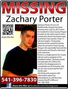 ZACHARY PORTER, 25, went missing from McMinnville, Oregon on July 23, 2013. His family asks anyone with information about his whereabouts to call the Coos County Sheriff's Office at 541-396-7830.
