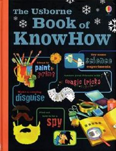 Usborne Book of Know How Try some Science Experiments - Amaze your friends with Magic Tricks - Ideas to Paint & Print - Make a cunning disguise - Find out how to be a spy. This book contains a huge se