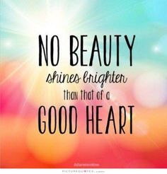 "Tattoo Ideas & Inspiration - Quotes & Sayings | ""No beauty shines brighter than that of a good heart"""