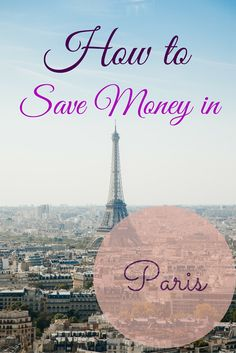 How to visit Paris on a budget.