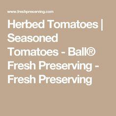 Herbed Tomatoes   Seasoned Tomatoes - Ball® Fresh Preserving - Fresh Preserving