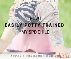 How I Easily Potty Trained My SPD Child in only 2 weeks. Sensory processing disorder.