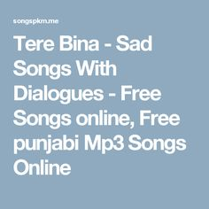 Tere Bina - Sad Songs With Dialogues - Free Songs online, Free punjabi Mp3 Songs Online