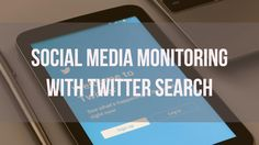 Social Media Monitoring Using Twitter Advanced Search