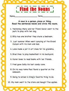 Circle the Nouns  This noun printable will help the teacher check for understanding of nouns.  The activity states that a noun is a person, place or thing. Have the students read the sentences, find the nouns and circle them.  Enjoy the Freebie!  Created by:  Primary Suspects