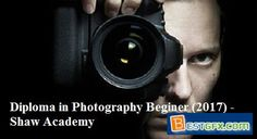 Diploma in Photography Beginer (2017)  Whether you want to tell a story, sell a product or just capture the beauty around you, photography is essential for fulfilling your creative vision.
