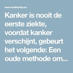 Kanker is nooit de eerste ziekte, voordat kanker verschijnt, gebeurt het volgende: Een oude methode om het te voorkomen Weight Loss For Men, Medical Weight Loss, Weight Loss Drinks, Fast Weight Loss, Keeping Healthy, Healthy Tips, Healthy Habbits, Herbs For Health, Body Hacks