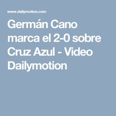 Germán Cano marca el 2-0 sobre Cruz Azul - Video Dailymotion