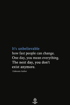 It's unbelievable how fast people can change. The next day, you don't exist anymore. -Unknown Author Source by relationshiprulesofficial Teamwork Quotes, Leader Quotes, Leadership Quotes, Attitude Quotes, Fast Quotes, True Quotes, Deep Quotes, Quotes Quotes, Strong Relationship Quotes