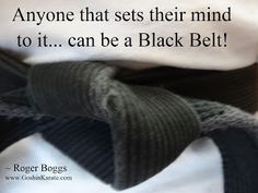 Anyone that sets their mind to it.... can be a Black Belt....