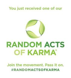 Random Acts of Karma encourages acts of kindness, small and large. Buy someone coffee. Give up your seat. Hand a lottery ticket to a stranger. Just look around; you'll think of something. Multiply these good deeds and, together, we make the world a better place. After all, we could all use a little good karma.