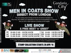MEN IN COATS SHOW The most exciting visual comedy act from the UK will be performing at Gandaria City 20 - 29 June 2014 @ Main Atrium  Collect 3 stamps NOW to get FREE seats OR 6 stamps to get FREE Seats + Meet & Greet To get 1 stamp, simply spend IDR 500k (IDR 350k for BNI Cardholders) at all tenants* (max 2 combined receipts, max. 3 stamps / 1 receipt) (*T&C Apply)