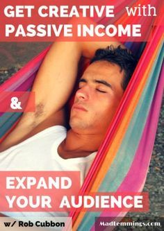 Get Creative with Passive Income and Expand Your Audience w/ Rob Cubbon #passiveincome #marketing #bloggingtips