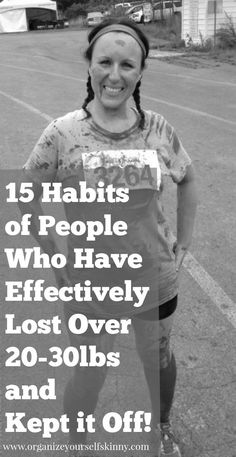 15 Habits of People Who Have Lost 20 -30lbs and Kept it off by www.organizeyourselfskinny.com  I asked people who have lost over 20-30 lbs what they thought their most effective weight loss habits were. I summarize over 120 responses into these 15 habits. I also linked up to TONS of resources and articles to help you get started on your own weight loss journey. I think you will love this post and find it very helpful. weight loss motivation weight loss advice