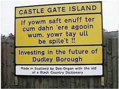 Castle Gate Island, Dudley -- sign in Black Country dialect / humour Castle Gate, Dry Humor, West Bromwich, Funny Sexy, English Heritage, Clever Quotes, Wolverhampton, Place Names, Meaning Of Life