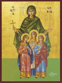 St. Sophia and her daughters: Faith, Hope, and Love - September 17
