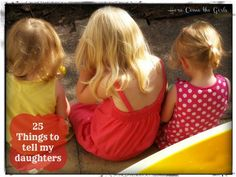 25 Things to tell my daughters    (Inspired by International Day of the Girl Child)