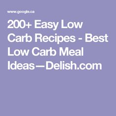 200+ Easy Low Carb Recipes - Best Low Carb Meal Ideas—Delish.com