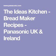 The Ideas Kitchen - Bread Maker Recipes - Panasonic UK & Ireland