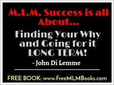 """""""M.L.M. Success is all About Finding Your Why and Going for it LONG TERM!"""" - John Di Lemme. Grab a hold of the *FREE* book this wisdom comes from.. Visit http://freemlmbooks.com/ #JohnDiLemme #MLM #Marketing #Business"""