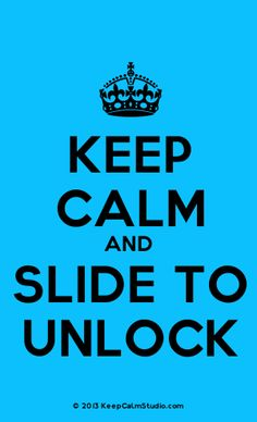 [Crown] Keep Calm And Slide To Unlock