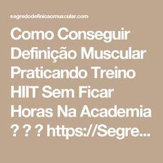 Como Conseguir Definição Muscular Praticando Treino HIIT Sem Ficar Horas Na Academia    ➡ https://SegredoDefinicaoMuscular.com/como-conseguir-definicao-muscular-praticando-treino-hiit-sem-ficar-horas-na-academia/  Se gostar do artigo compartilhe com seus amigos :)  #hiit #treinohiit #q48 #EstiloDeVidaFitness #ComoDefinirCorpo #SegredoDefiniçãoMuscular