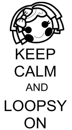 Lalaloopsy Inspired  KEEP CALM and Loopsy On Decal by glendasgifts, $6.00