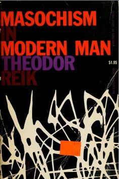 Masochism in Modern Man by Theodor Reik. Translated by Margaret H. Beigel and Gertrud M. Kurth. Grove Press, first published in 1941. This edition: 1957. Cover and illustration by Roy Kuhlman. [STICKER ON COVER but it works great!] www.roykuhlman.com