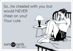 Free, Breakup Ecard: So....he cheated with you but would NEVER cheat on you?   Your cute.