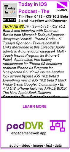 #TECH #PODCAST  Today in iOS Podcast - The Unofficial iOS, iPhone, iPad, Apple Watch and iPod Touch News and    Tii - iTem 0413 - iOS 10.2 Beta 3 and interview with Donovan Brown from Microsoft    READ:  https://podDVR.COM/?c=b0cbe9bf-ed48-adf0-3ea0-48f013c949d2