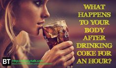WHAT HAPPENS TO YOUR BODY AFTER DRINKING COKE FOR AN HOUR?