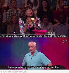funny caption whose line is it anyway things say about house not partner i'm going to have to hire someone to trim that