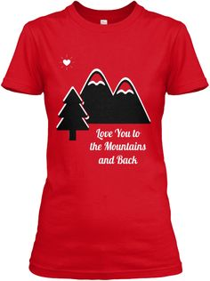 innovative design 8a1a8 ad5ce Love You to The Mountains and Back tee shirt