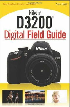 Nikon D3200 Digital Field Guide by Alan Hess. $13.59. Edition - 1. Author: Alan Hess. Publisher: Wiley; 1 edition (September 25, 2012). Publication: September 25, 2012