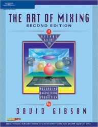 The Art of Mixing: A Visual Guide to Recording, Engineering, and Production / Edition 2 by David Gibson Download
